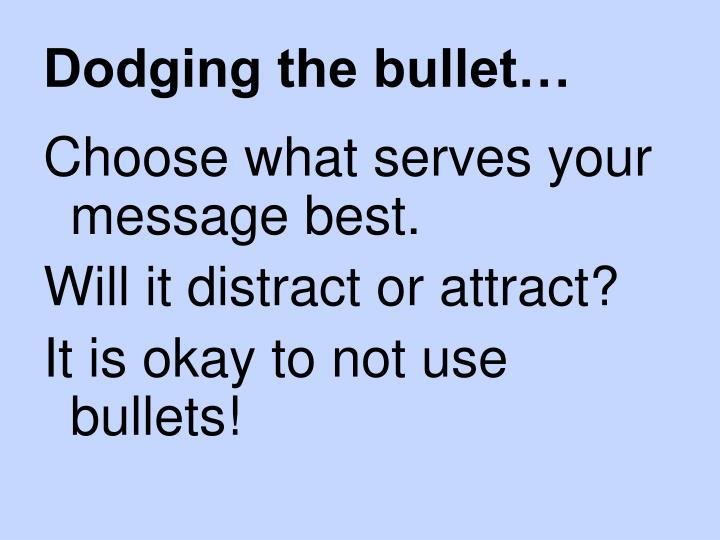 Dodging the bullet…
