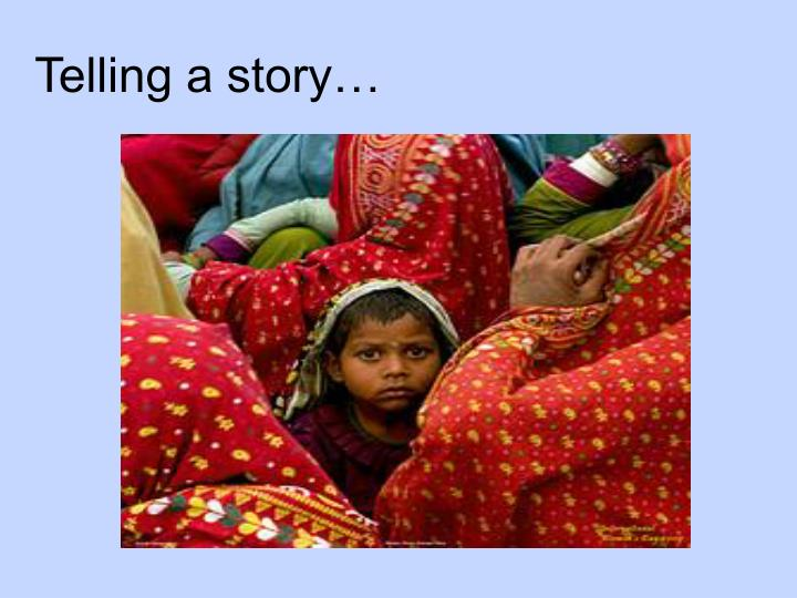 Telling a story…