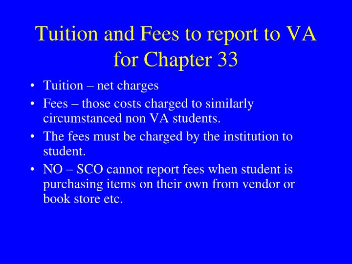 Tuition and Fees to report to VA for Chapter 33
