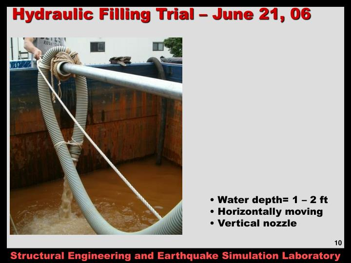 Hydraulic Filling Trial – June 21, 06