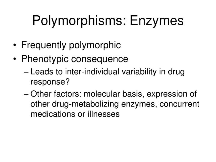 Polymorphisms: Enzymes