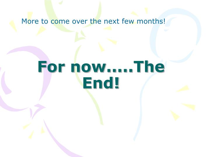 For now.....The End!