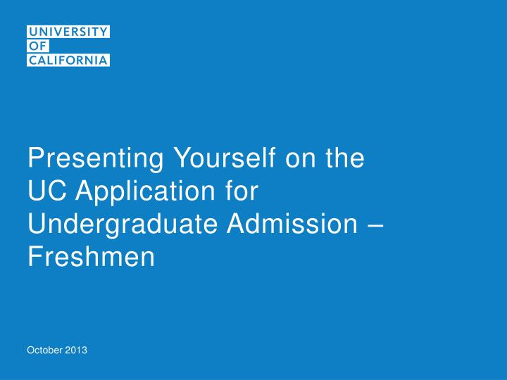 Presenting Yourself on the UC Application for Undergraduate Admission – Freshmen