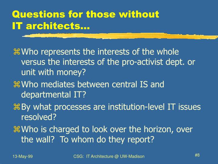 Questions for those without        IT architects...