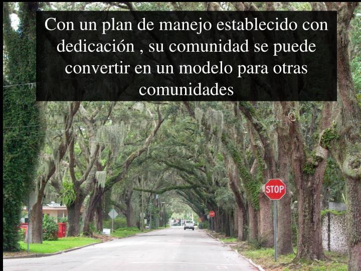 Con un plan de manejo establecido con dedicación , su comunidad se puede convertir en un modelo para otras comunidades