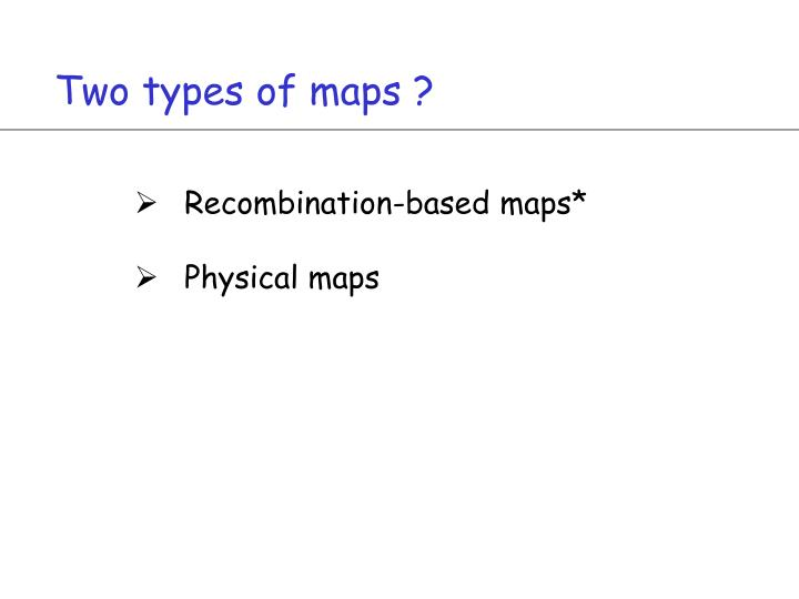 Two types of maps ?