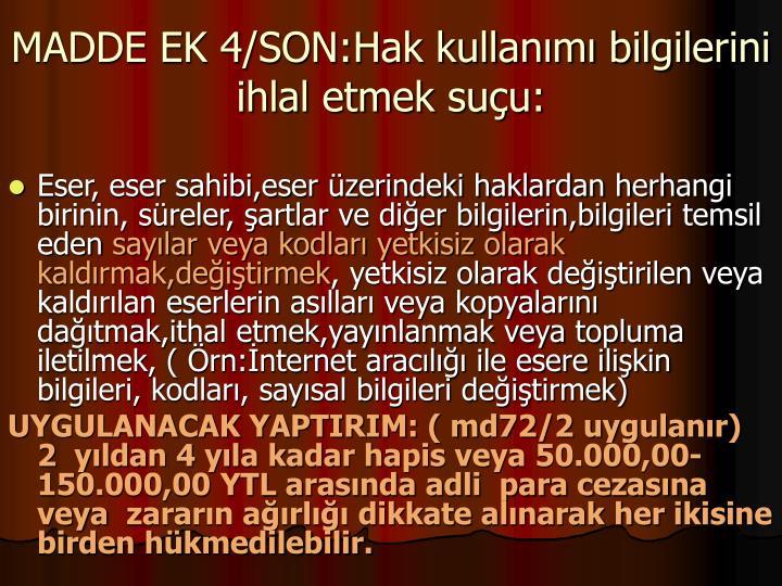 MADDE EK 4/SON:Hak kullanm bilgilerini ihlal etmek suu:
