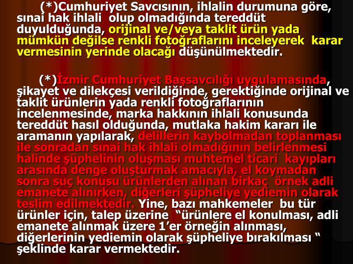 (*)Cumhuriyet Savcsnn, ihlalin durumuna gre, snai hak ihlali  olup olmadnda tereddt duyulduunda,