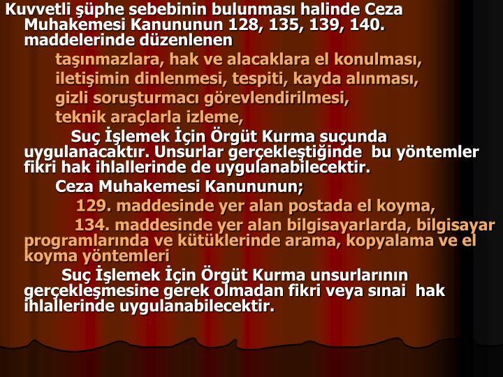 Kuvvetli phe sebebinin bulunmas halinde Ceza Muhakemesi Kanununun 128, 135, 139, 140. maddelerinde dzenlenen