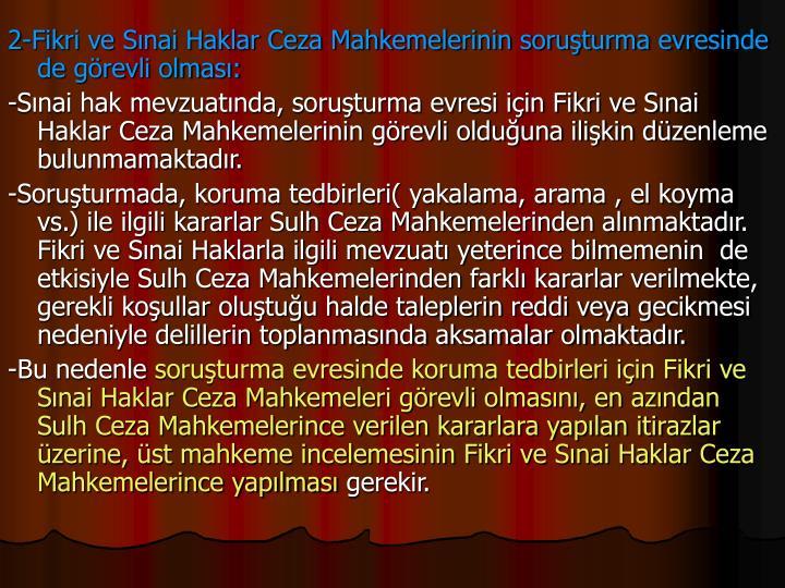 2-Fikri ve Snai Haklar Ceza Mahkemelerinin soruturma evresinde de grevli olmas: