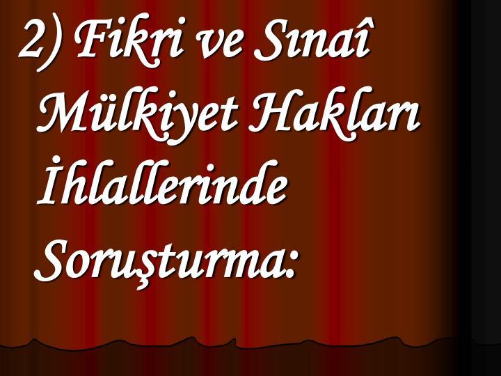 2) Fikri ve Sna Mlkiyet Haklar hlallerinde Soruturma: