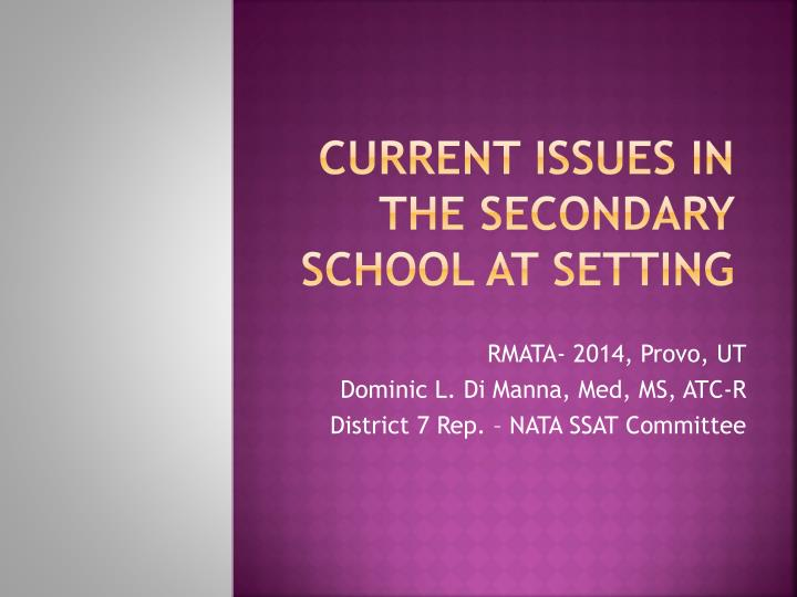 Current Issues In the Secondary School AT Setting