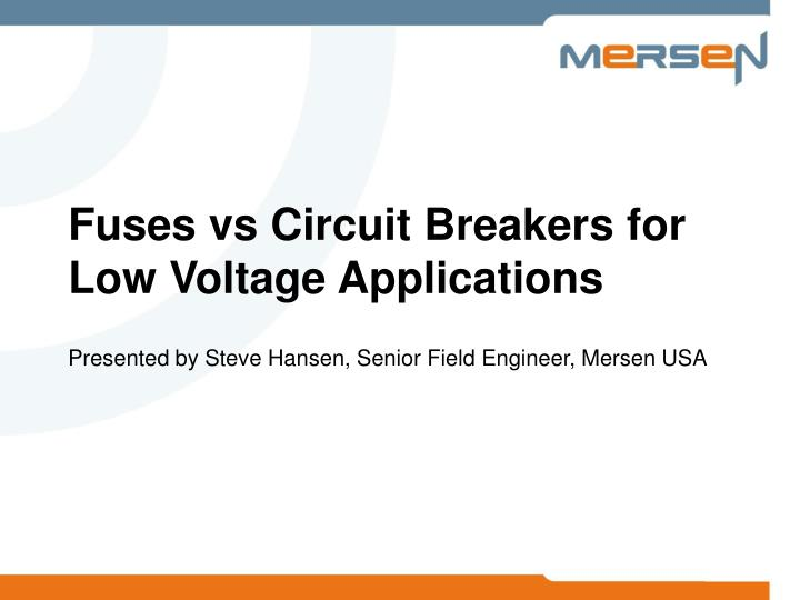 Fuses vs circuit breakers for low voltage applications