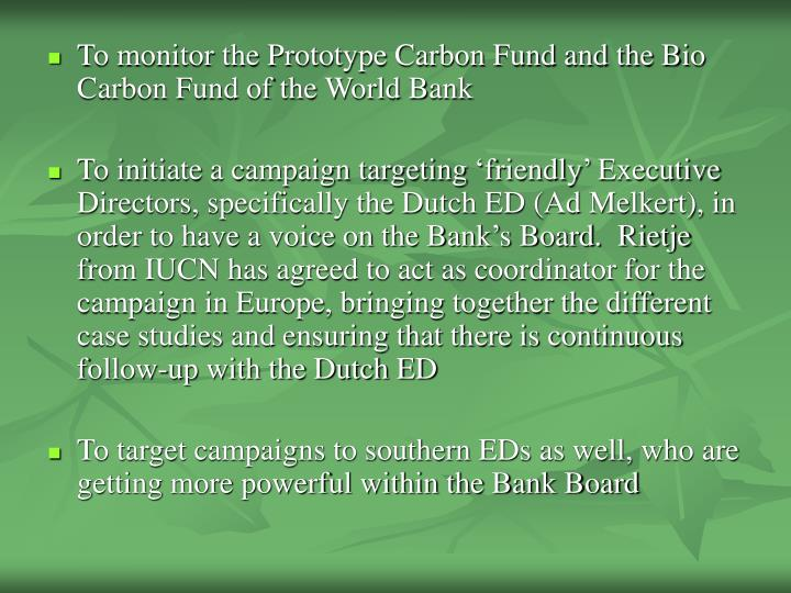 To monitor the Prototype Carbon Fund and the Bio Carbon Fund of the World Bank
