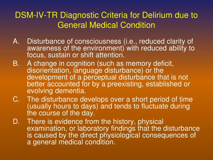 DSM-IV-TR Diagnostic Criteria for Delirium due to General Medical Condition