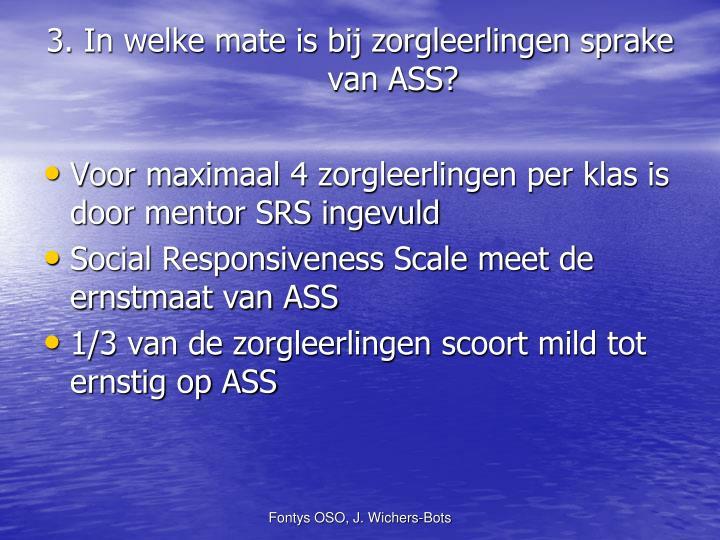 3. In welke mate is bij zorgleerlingen sprake van ASS?