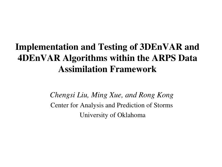 Implementation and Testing of 3DEnVAR and 4DEnVAR Algorithms within the ARPS Data Assimilation Frame...