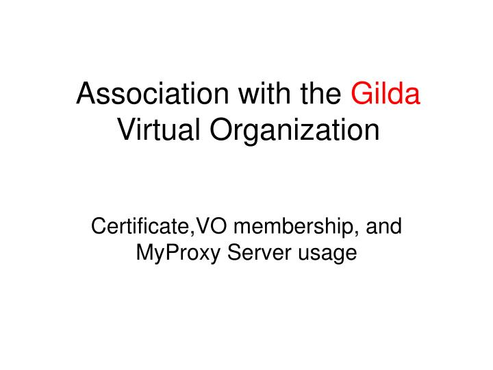 Association with the gilda virtual organization