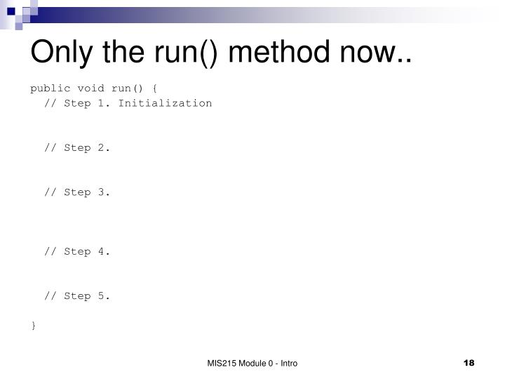 Only the run() method now..