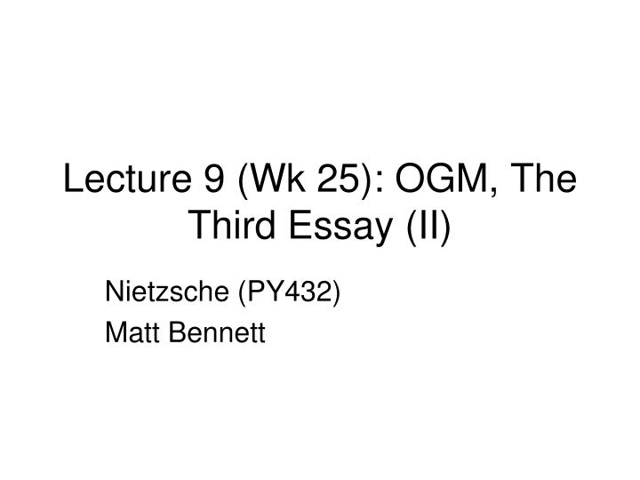Lecture 9 (Wk 25): OGM, The Third Essay (II)