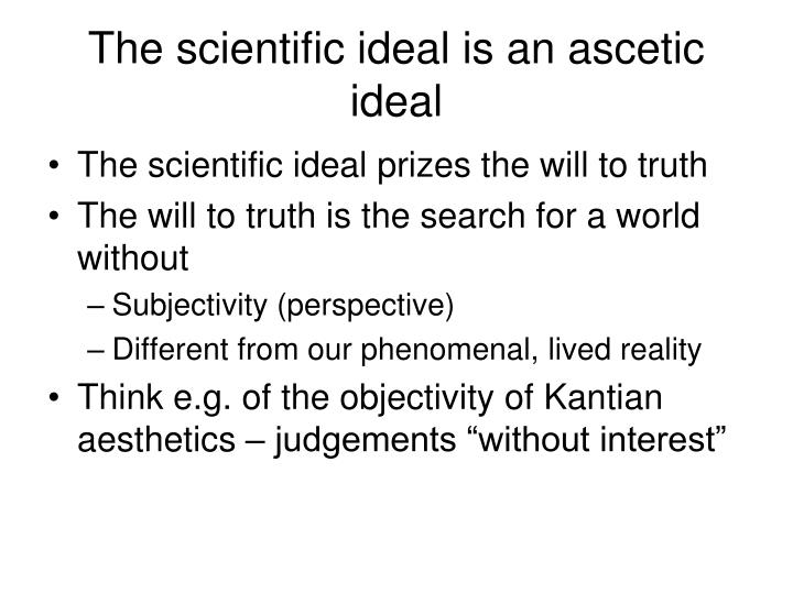 The scientific ideal is an ascetic ideal