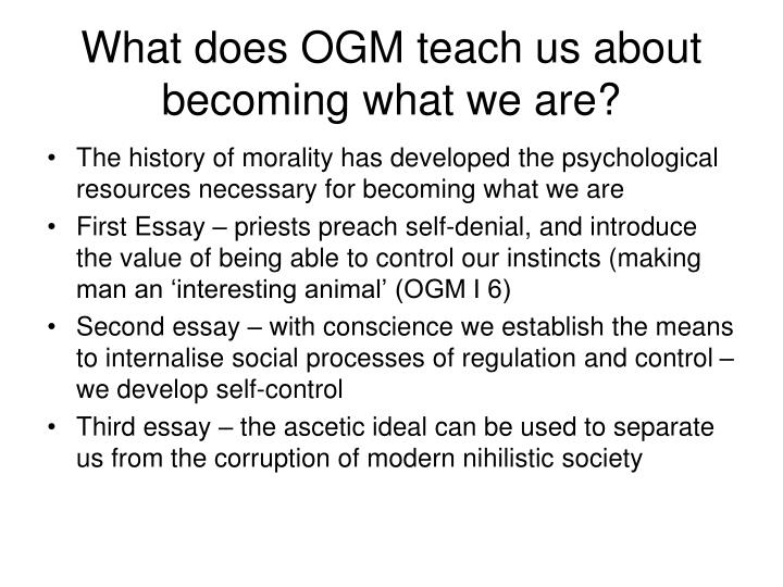 What does OGM teach us about becoming what we are?