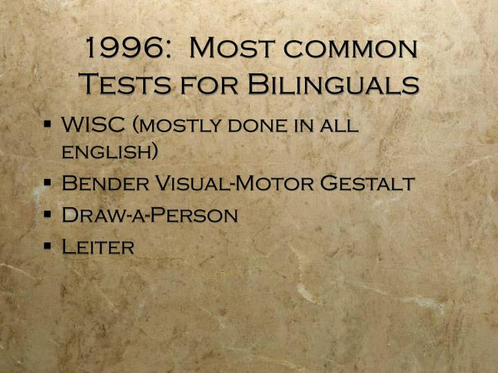 1996:  Most common Tests for Bilinguals