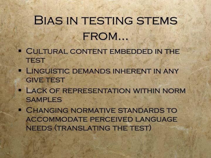 Bias in testing stems from…
