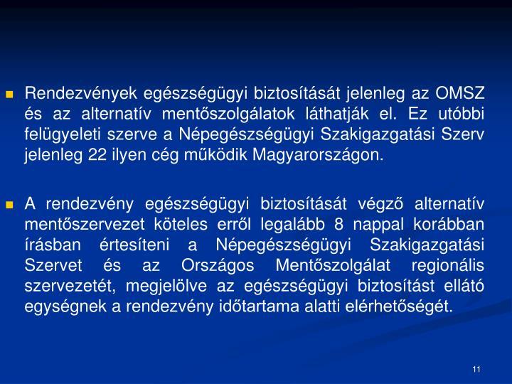 Rendezvények egészségügyi biztosítását jelenleg az OMSZ és az alternatív mentőszolgálatok láthatják el. Ez utóbbi felügyeleti szerve a Népegészségügyi Szakigazgatási Szerv  jelenleg 22 ilyen cég működik Magyarországon.