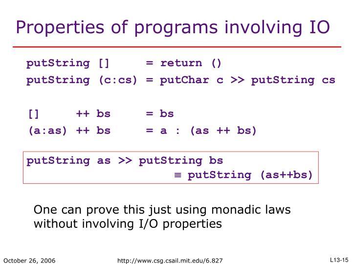 Properties of programs involving IO