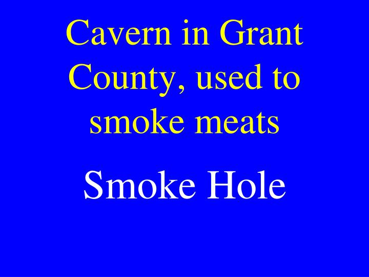 Cavern in Grant County, used to smoke meats