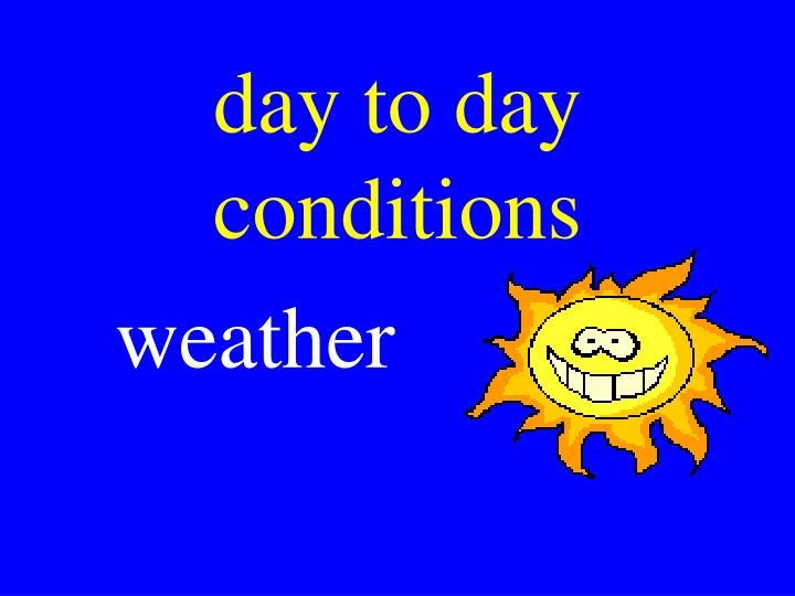 day to day conditions