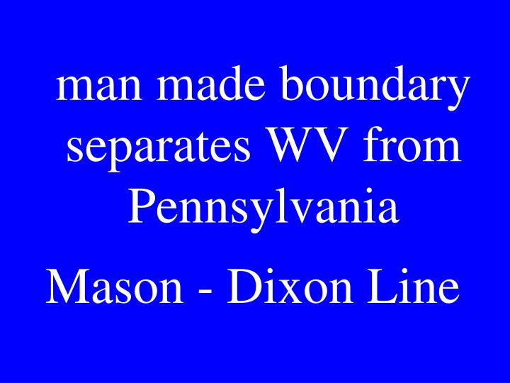 man made boundary separates WV from Pennsylvania