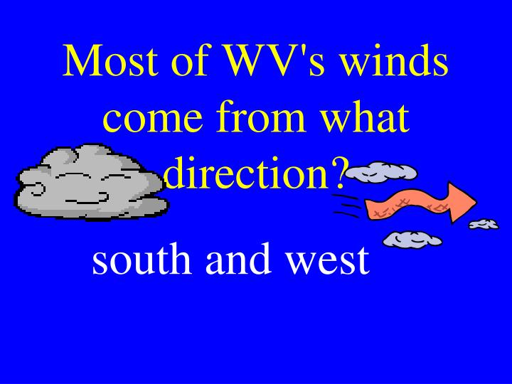 Most of WV's winds come from what direction?