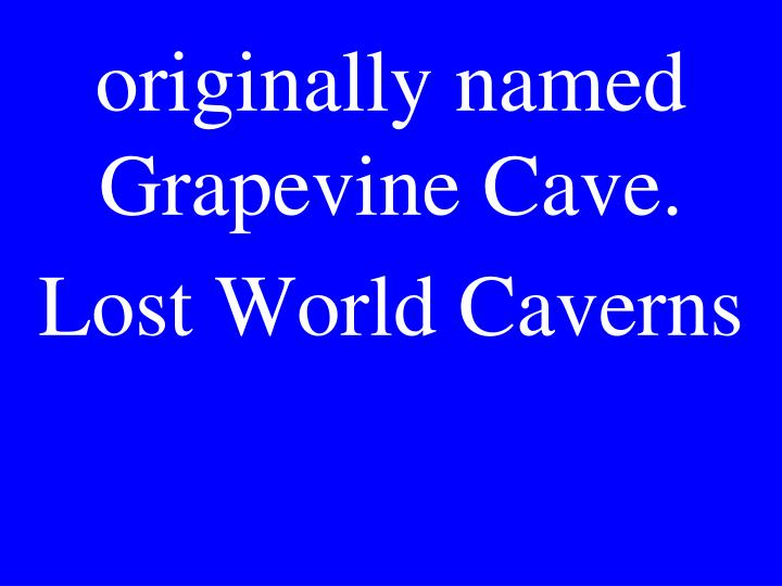 originally named Grapevine Cave.