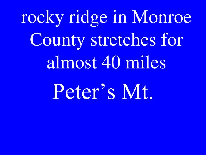 rocky ridge in Monroe County stretches for almost 40 miles