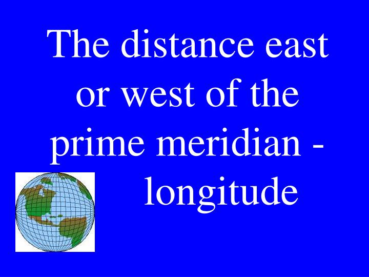 The distance east or west of the prime meridian -