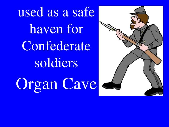 used as a safe haven for Confederate soldiers