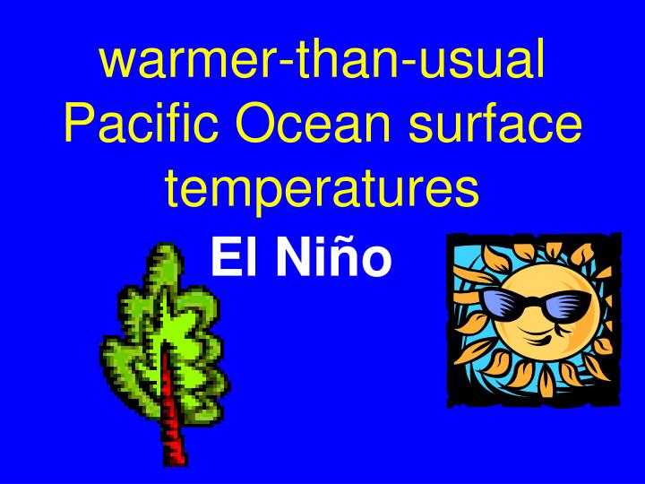 warmer-than-usual Pacific Ocean surface temperatures