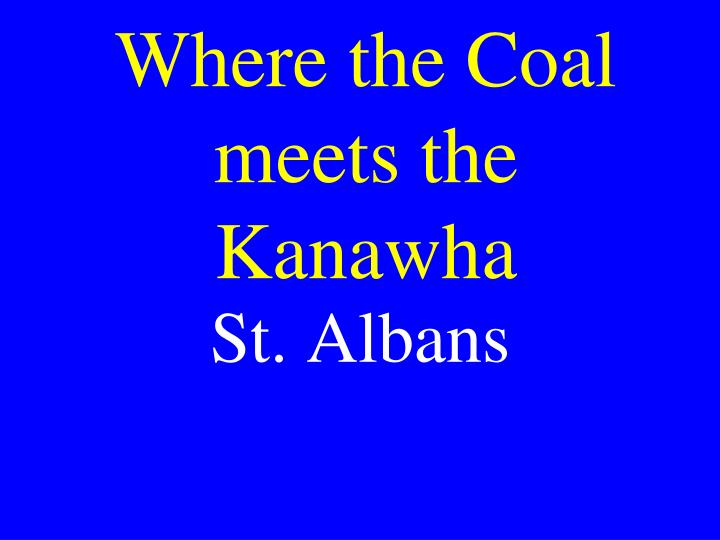 Where the Coal meets the Kanawha