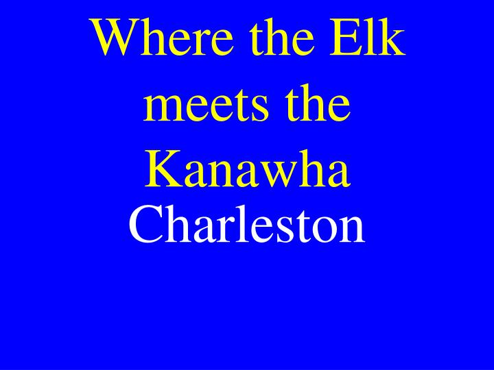 Where the Elk meets the Kanawha