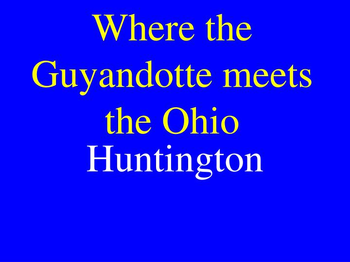 Where the Guyandotte meets the Ohio