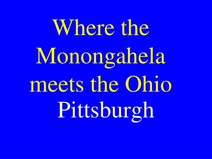 Where the Monongahela meets the Ohio