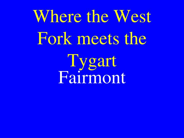 Where the West Fork meets the Tygart