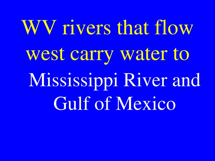 WV rivers that flow west carry water to