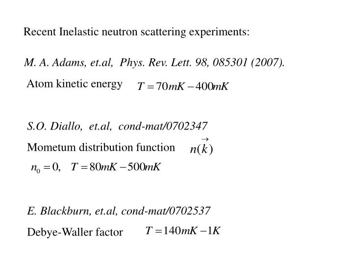 Recent Inelastic neutron scattering experiments: