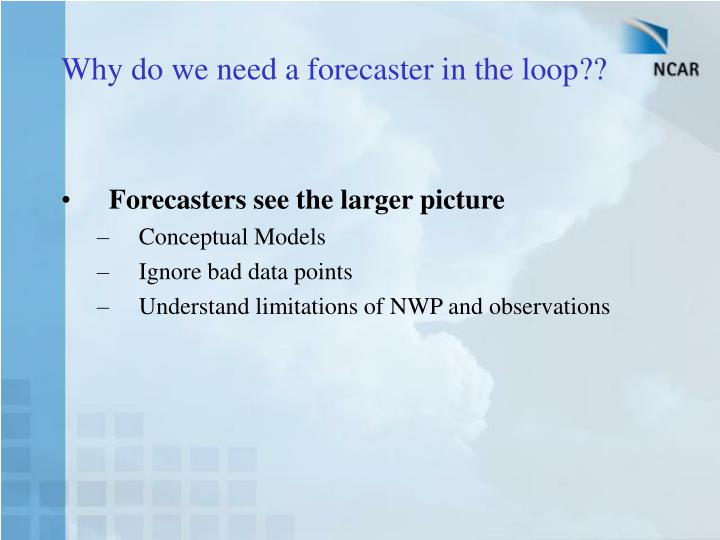 Why do we need a forecaster in the loop??