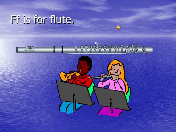 Ff is for flute.