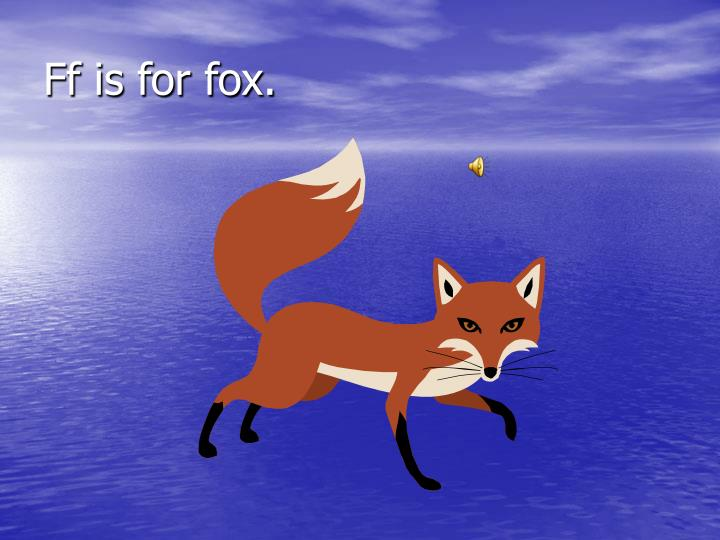Ff is for fox.