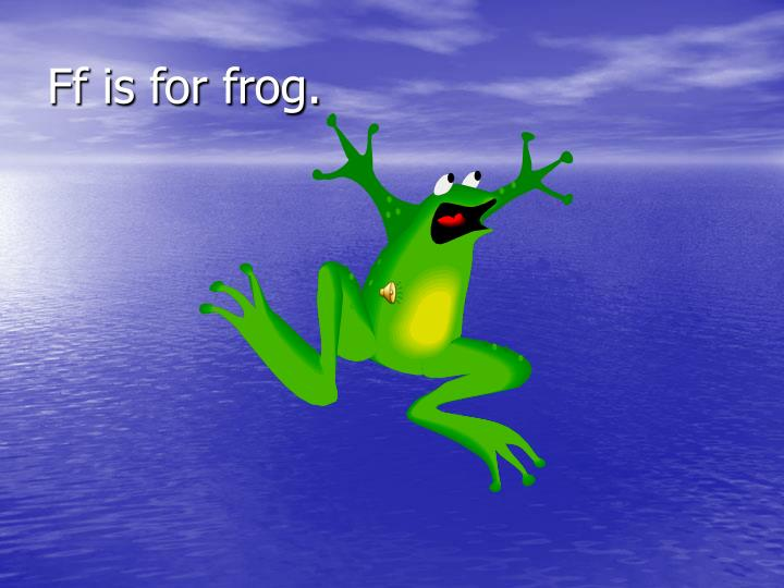 Ff is for frog.